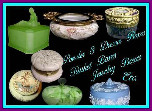 Powder and Dresser Boxes, Trinket Boxes, Jewelry Boxes, Etc.